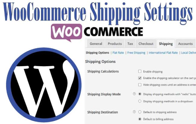 Tutorial – WooCommerce Shipping Settings – Flat Rate, Free Shipping, International, Local Delivery and Pickup