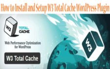 How to Install and Setup W3 Total Cache WordPress Plugin