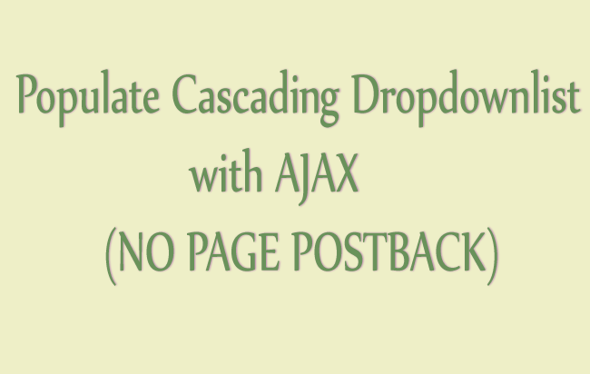 How to Populate Cascading Dropdownlist Controls with AJAX in ASP NET