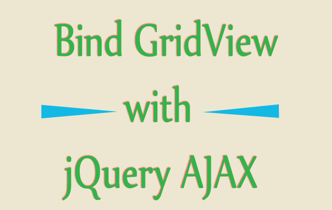How to Bind GridView with jQuery AJAX Step by Step - No Page