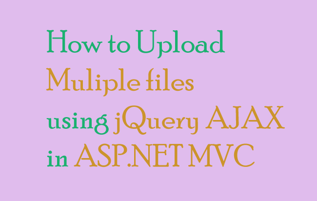 How to Upload Multiple files using jQuery AJAX in ASP NET MVC