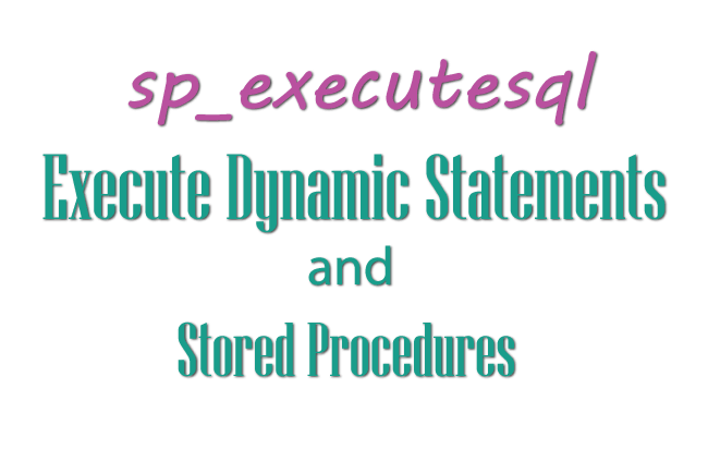 How to use sp_executesql to Execute Dynamic Statements and Stored Procedures