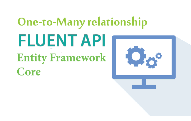 Configure One-to-Many relationship using Fluent API in Entity Framework Core