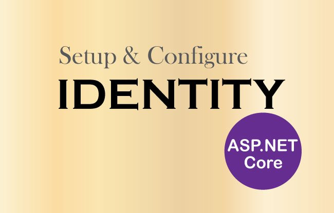 How to Setup and Configure Identity Membership System in ASP.NET Core
