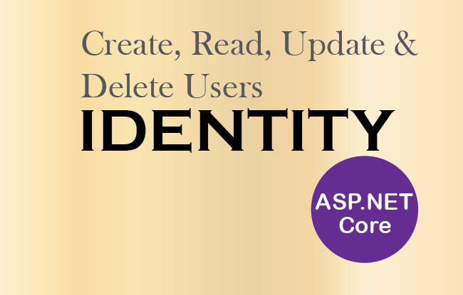How to Create, Read, Update & Delete users in ASP.NET Core Identity